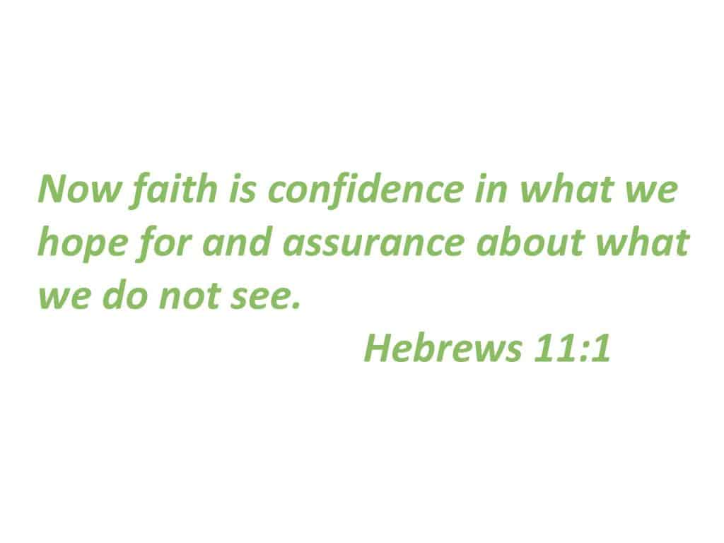 "Quote. ""Now faith is confidence in what we hope for and assurance about what we do not see. -Hebrews 11:1"""